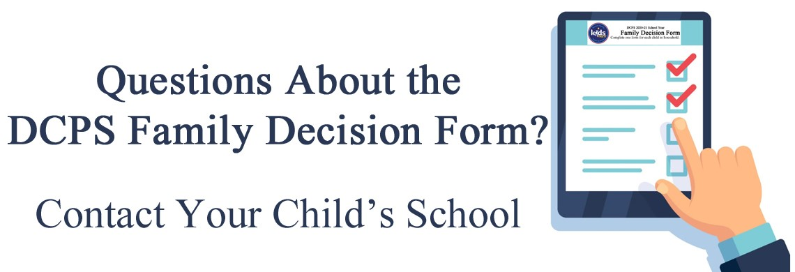 DCPS schools are ready to assist with your questions about the Family Decision Form!