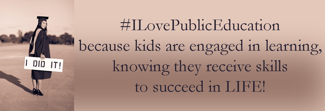 I Love Public Education because it prepares students to succeed in LIFE!