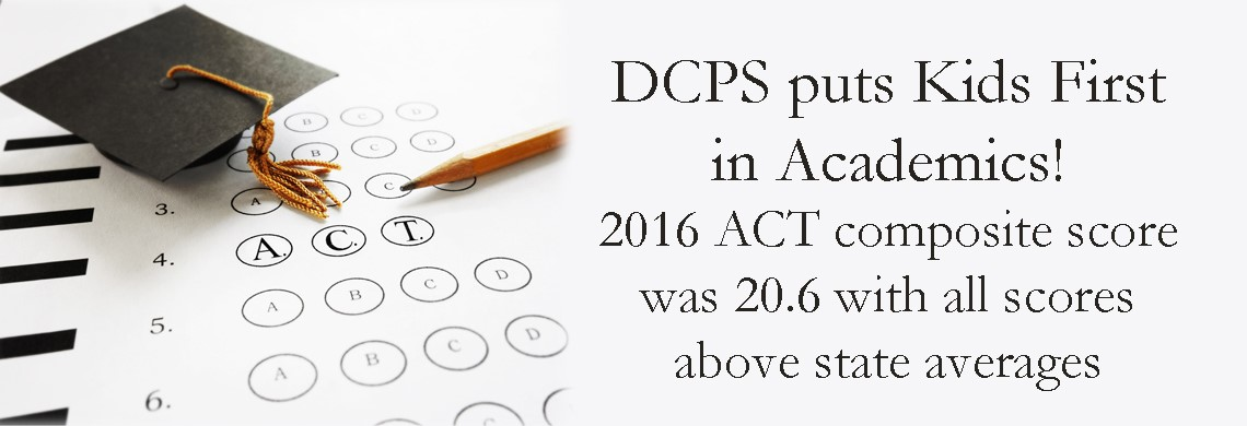 DCPS puts Kids First in Academics! 2016 ACT composite score was 20.6 with all scores above state averages