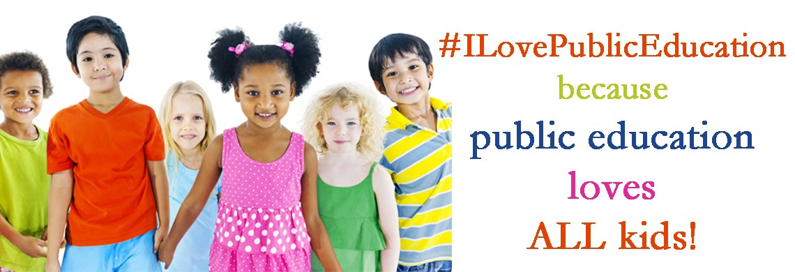 Picture of children with text saying I Love Public Education because public education loves ALL kids!