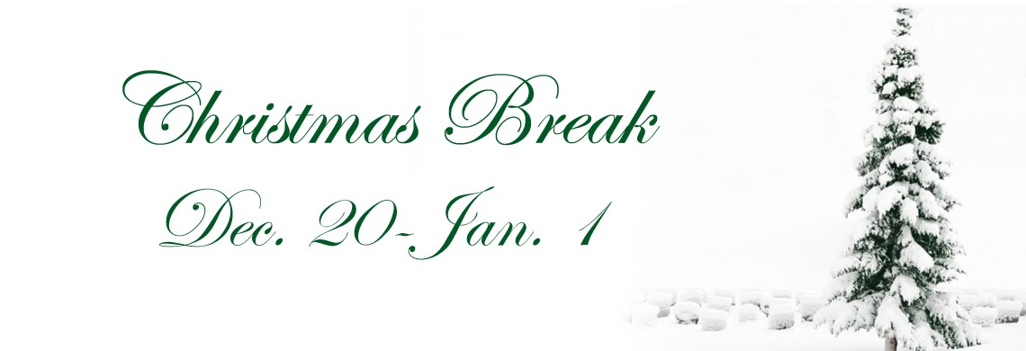 Christmas Break - No School for Students - Dec. 20-Jan. 1